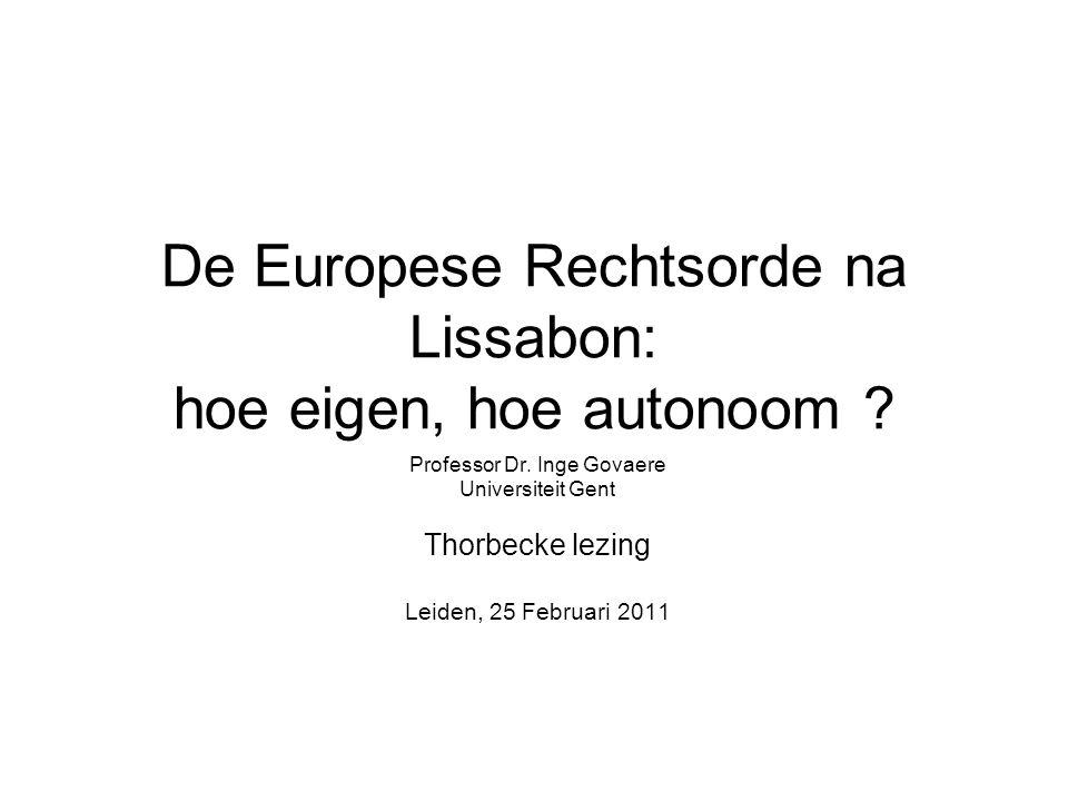 De Europese Rechtsorde na Lissabon: hoe eigen, hoe autonoom ? Professor Dr. Inge Govaere Universiteit Gent Thorbecke lezing Leiden, 25 Februari 2011
