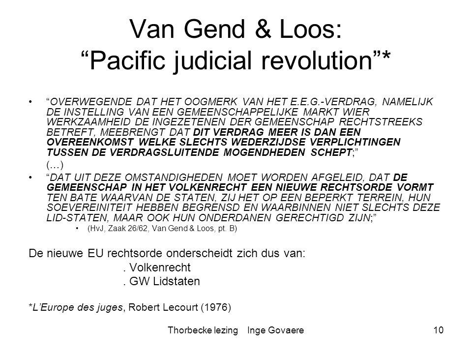 """Thorbecke lezing Inge Govaere10 Van Gend & Loos: """"Pacific judicial revolution""""* """"OVERWEGENDE DAT HET OOGMERK VAN HET E.E.G.-VERDRAG, NAMELIJK DE INSTE"""