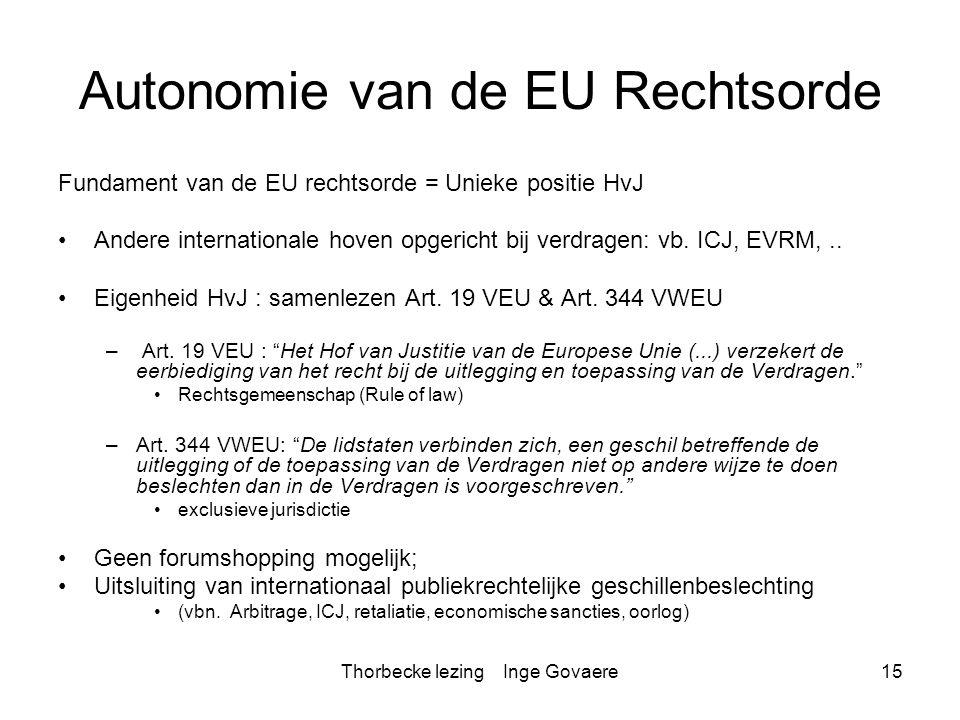 Thorbecke lezing Inge Govaere15 Autonomie van de EU Rechtsorde Fundament van de EU rechtsorde = Unieke positie HvJ Andere internationale hoven opgeric