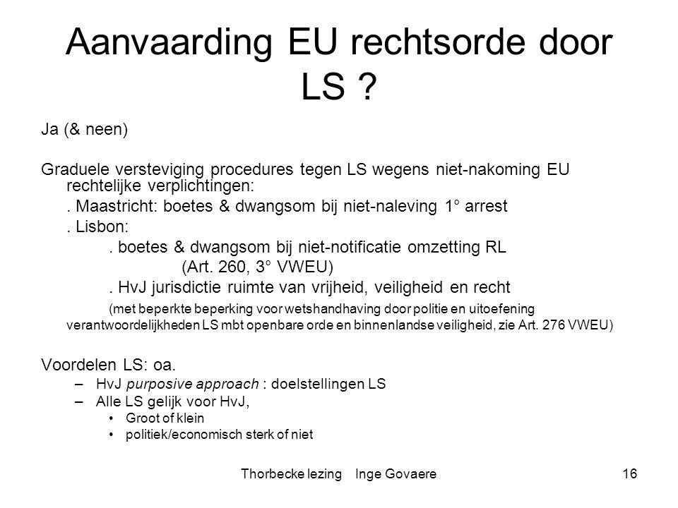 Thorbecke lezing Inge Govaere16 Aanvaarding EU rechtsorde door LS ? Ja (& neen) Graduele versteviging procedures tegen LS wegens niet-nakoming EU rech