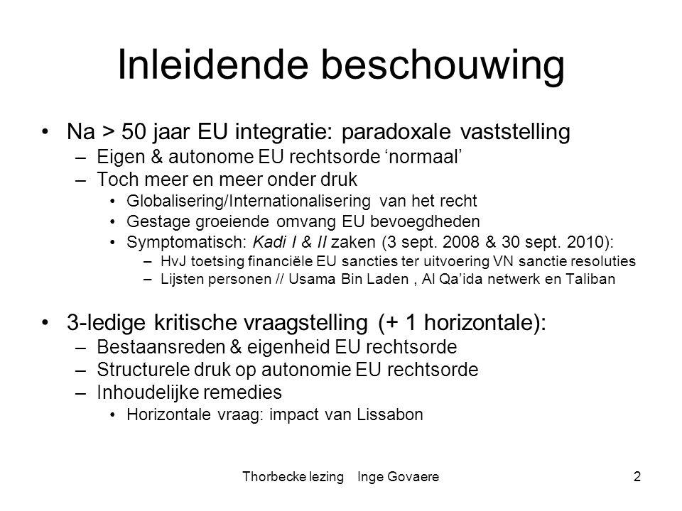 Thorbecke lezing Inge Govaere23 Ecowas §76 Krachtens artikel 47 EU is een dergelijke oplossing echter uitgesloten met betrekking tot een maatregel die meerdere doelstellingen nastreeft of meerdere componenten heeft die onder het beleid inzake ontwikkelingssamenwerking, zoals dat bij het EG- Verdrag aan de Gemeenschap is toegewezen, respectievelijk onder het GBVB vallen, zonder dat de ene daarvan ondergeschikt is aan de andere.