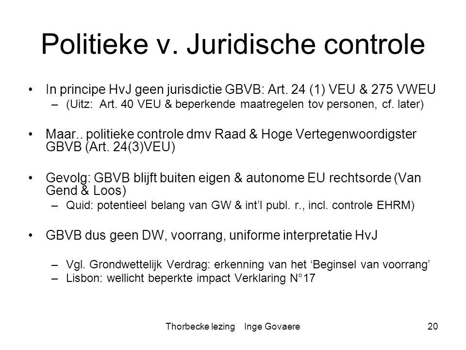 Thorbecke lezing Inge Govaere20 Politieke v. Juridische controle In principe HvJ geen jurisdictie GBVB: Art. 24 (1) VEU & 275 VWEU –(Uitz: Art. 40 VEU