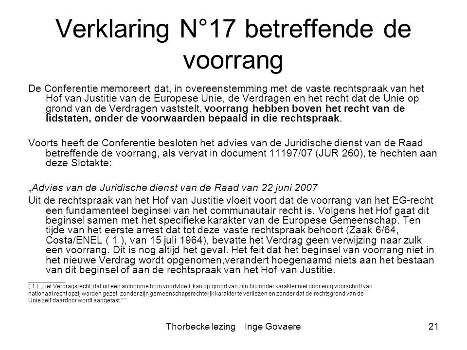 Thorbecke lezing Inge Govaere21 Verklaring N°17 betreffende de voorrang De Conferentie memoreert dat, in overeenstemming met de vaste rechtspraak van