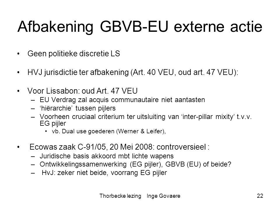 Thorbecke lezing Inge Govaere22 Afbakening GBVB-EU externe actie Geen politieke discretie LS HVJ jurisdictie ter afbakening (Art. 40 VEU, oud art. 47