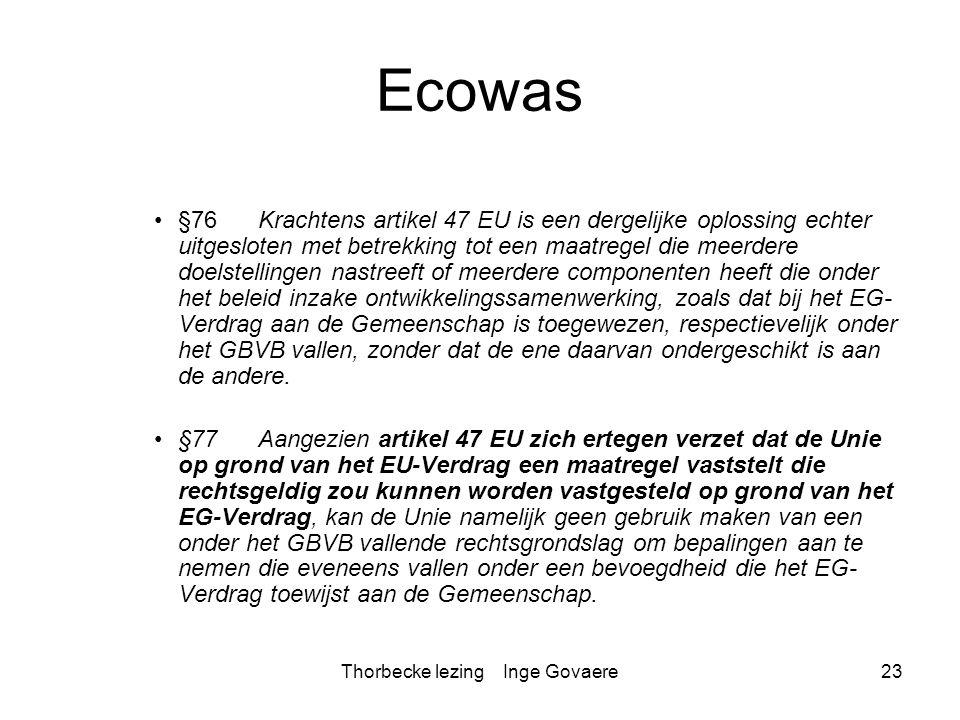 Thorbecke lezing Inge Govaere23 Ecowas §76 Krachtens artikel 47 EU is een dergelijke oplossing echter uitgesloten met betrekking tot een maatregel die