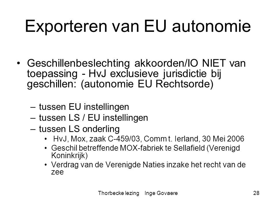 Thorbecke lezing Inge Govaere28 Exporteren van EU autonomie Geschillenbeslechting akkoorden/IO NIET van toepassing - HvJ exclusieve jurisdictie bij ge