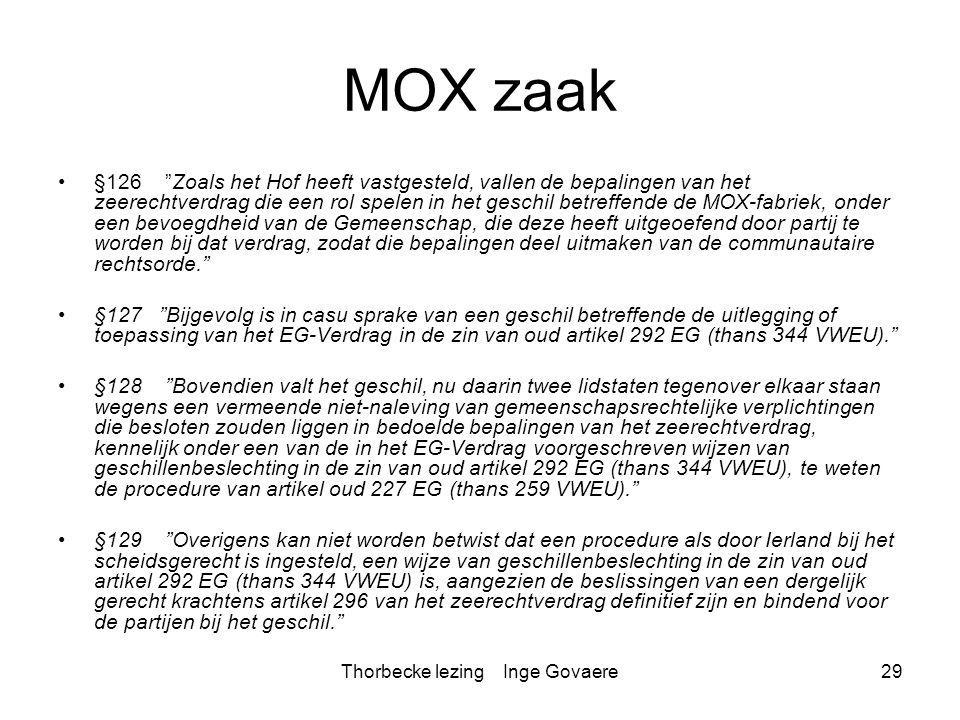 """Thorbecke lezing Inge Govaere29 MOX zaak §126 """"Zoals het Hof heeft vastgesteld, vallen de bepalingen van het zeerechtverdrag die een rol spelen in het"""