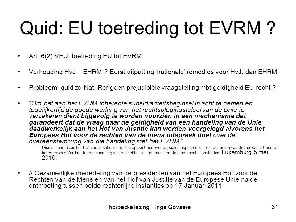 Thorbecke lezing Inge Govaere31 Quid: EU toetreding tot EVRM ? Art. 6(2) VEU: toetreding EU tot EVRM Verhouding HvJ – EHRM ? Eerst uitputting 'nationa
