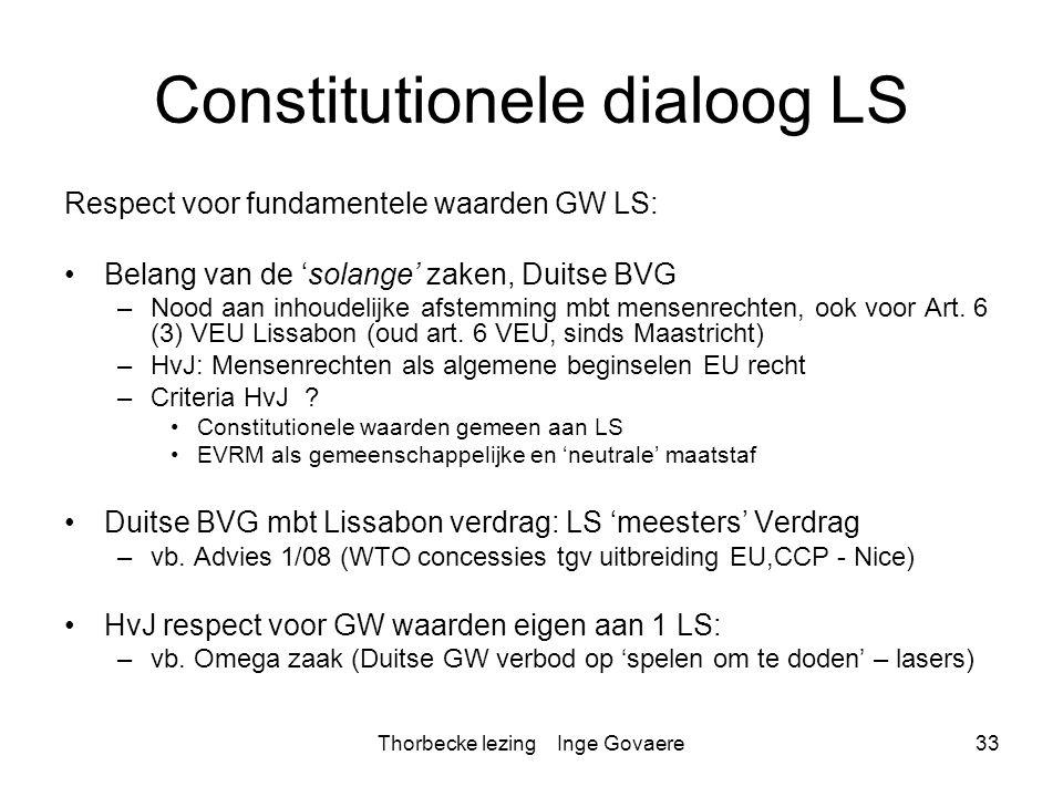 Thorbecke lezing Inge Govaere33 Constitutionele dialoog LS Respect voor fundamentele waarden GW LS: Belang van de 'solange' zaken, Duitse BVG –Nood aa
