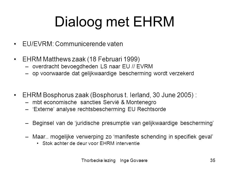 Thorbecke lezing Inge Govaere35 Dialoog met EHRM EU/EVRM: Communicerende vaten EHRM Matthews zaak (18 Februari 1999) –overdracht bevoegdheden LS naar