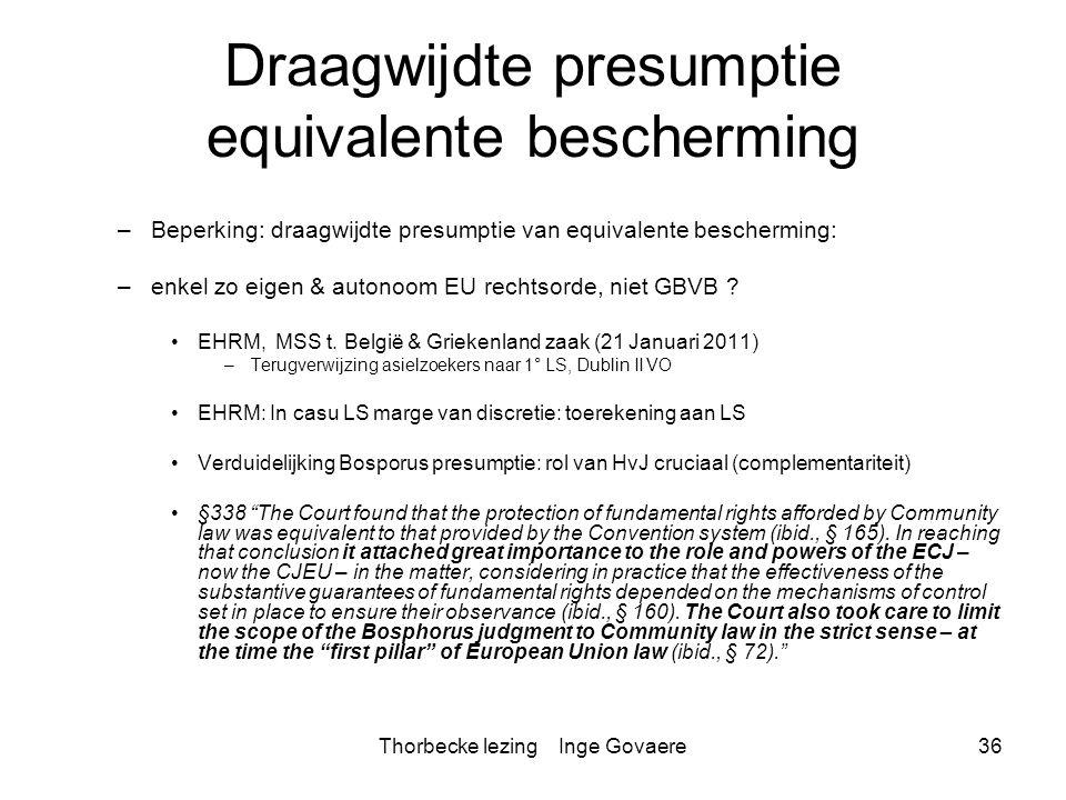 Thorbecke lezing Inge Govaere36 Draagwijdte presumptie equivalente bescherming –Beperking: draagwijdte presumptie van equivalente bescherming: –enkel