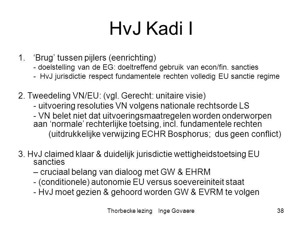 Thorbecke lezing Inge Govaere38 HvJ Kadi I 1.'Brug' tussen pijlers (eenrichting) - doelstelling van de EG: doeltreffend gebruik van econ/fin. sancties