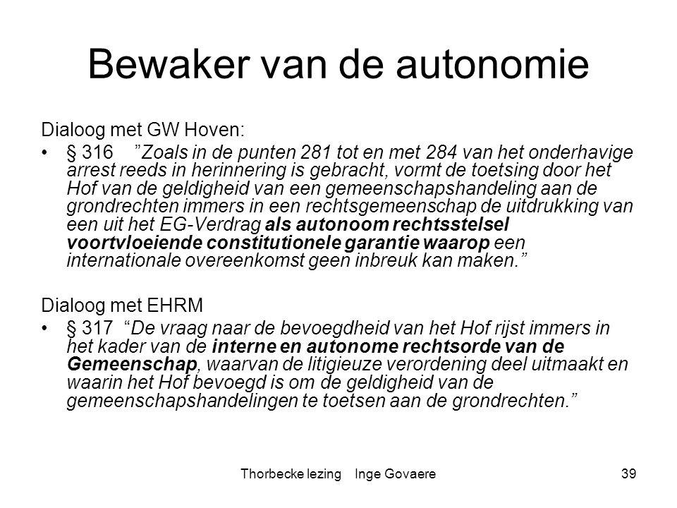 """Thorbecke lezing Inge Govaere39 Bewaker van de autonomie Dialoog met GW Hoven: § 316 """"Zoals in de punten 281 tot en met 284 van het onderhavige arrest"""
