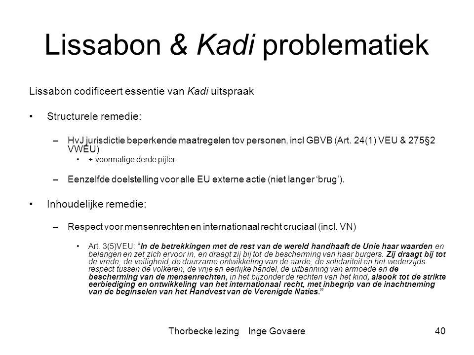 Thorbecke lezing Inge Govaere40 Lissabon & Kadi problematiek Lissabon codificeert essentie van Kadi uitspraak Structurele remedie: –HvJ jurisdictie be