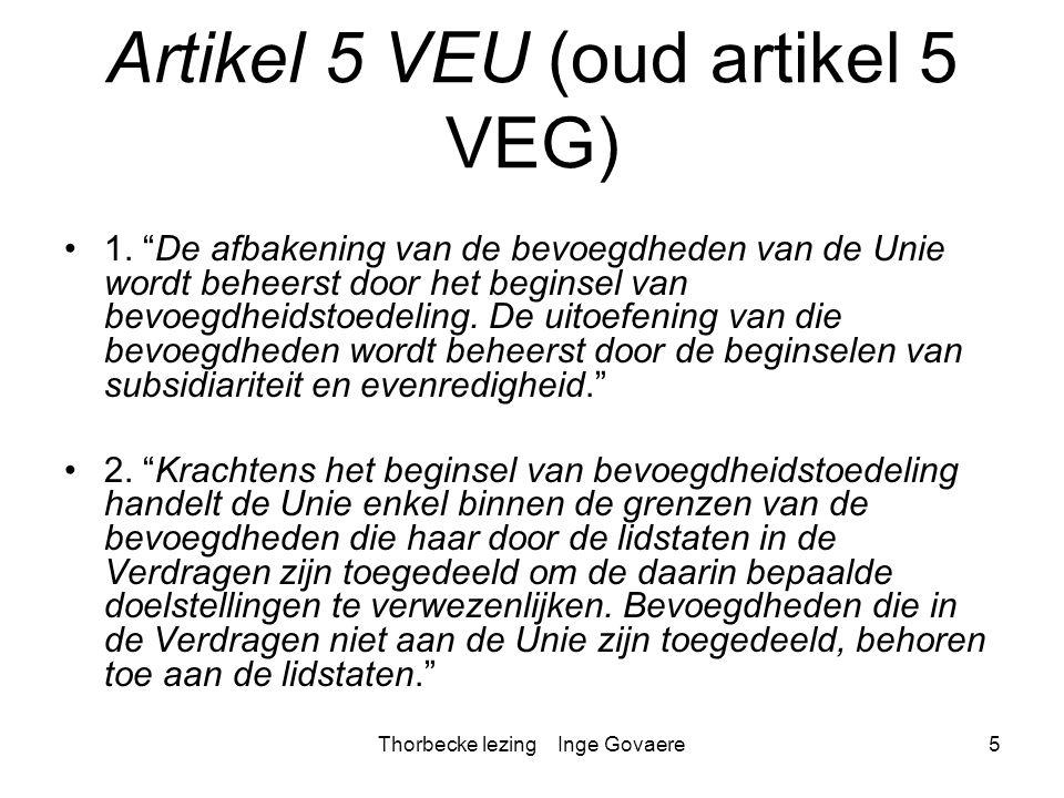 """Thorbecke lezing Inge Govaere5 Artikel 5 VEU (oud artikel 5 VEG) 1. """"De afbakening van de bevoegdheden van de Unie wordt beheerst door het beginsel va"""