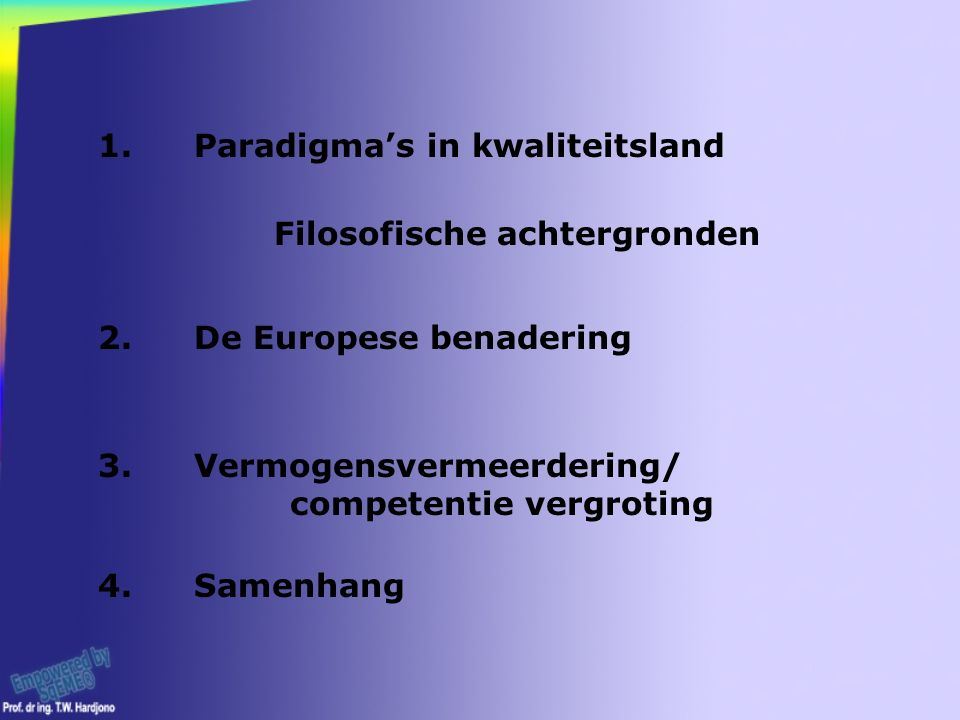 1.Paradigma's in kwaliteitsland 2.De Europese benadering 3.Vermogensvermeerdering/ competentie vergroting Filosofische achtergronden 4.Samenhang