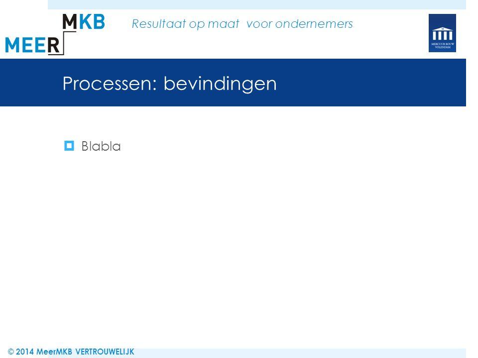 Processen: aanbevelingen  blabla © 2014 MeerMKB VERTROUWELIJK Resultaat op maat voor ondernemers