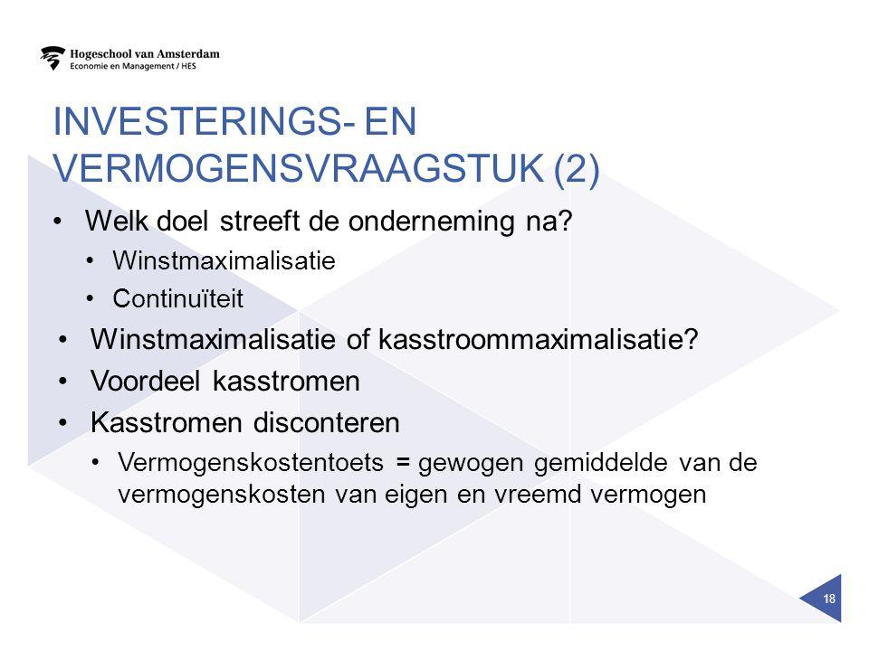 INVESTERINGS- EN VERMOGENSVRAAGSTUK (2) Welk doel streeft de onderneming na? Winstmaximalisatie Continuïteit Winstmaximalisatie of kasstroommaximalisa