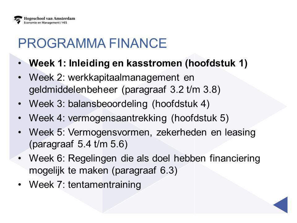 PROGRAMMA FINANCE Week 1: Inleiding en kasstromen (hoofdstuk 1) Week 2: werkkapitaalmanagement en geldmiddelenbeheer (paragraaf 3.2 t/m 3.8) Week 3: b