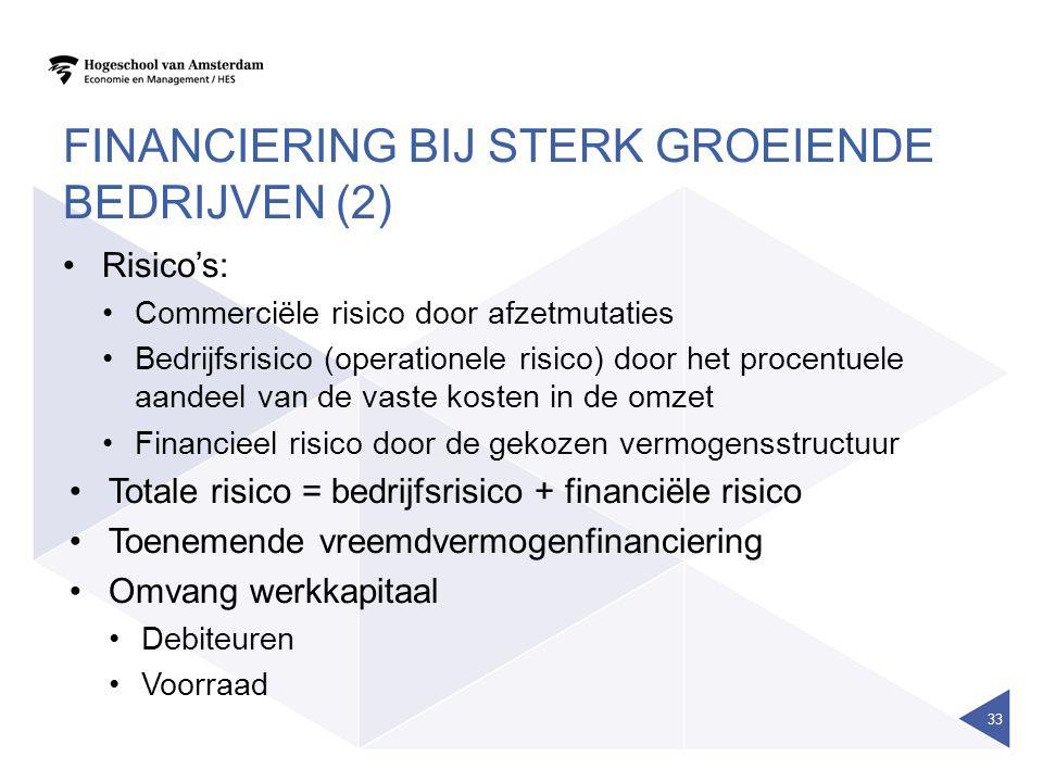 FINANCIERING BIJ STERK GROEIENDE BEDRIJVEN (2) Risico's: Commerciële risico door afzetmutaties Bedrijfsrisico (operationele risico) door het procentue