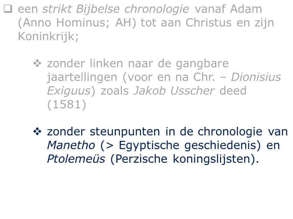  een strikt Bijbelse chronologie vanaf Adam (Anno Hominus; AH) tot aan Christus en zijn Koninkrijk;  zonder linken naar de gangbare jaartellingen (voor en na Chr.