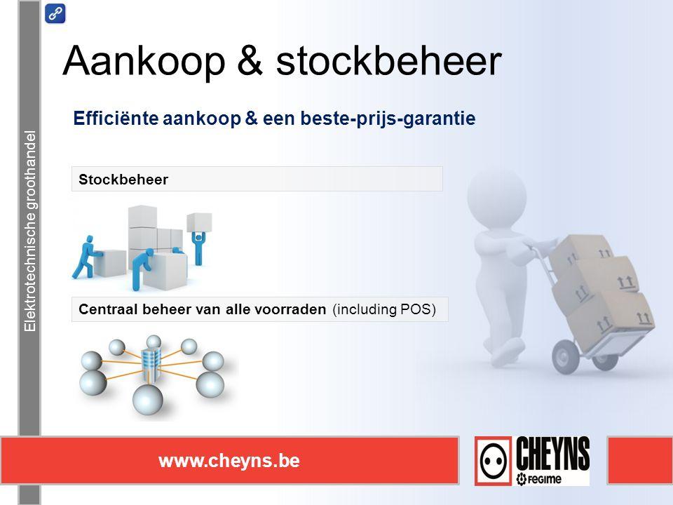 Elektrotechnische groothandel www.cheyns.be Aankoop & stockbeheer Elektrotechnische groothandel www.cheyns.be Efficiënte aankoop & een beste-prijs-garantie Centraal beheer van alle voorraden (including POS) Stockbeheer