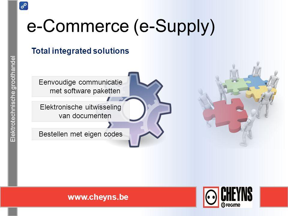 Elektrotechnische groothandel www.cheyns.be e-Commerce (e-Supply) Elektrotechnische groothandel www.cheyns.be Total integrated solutions Eenvoudige communicatie met software paketten Elektronische uitwisseling van documenten Bestellen met eigen codes