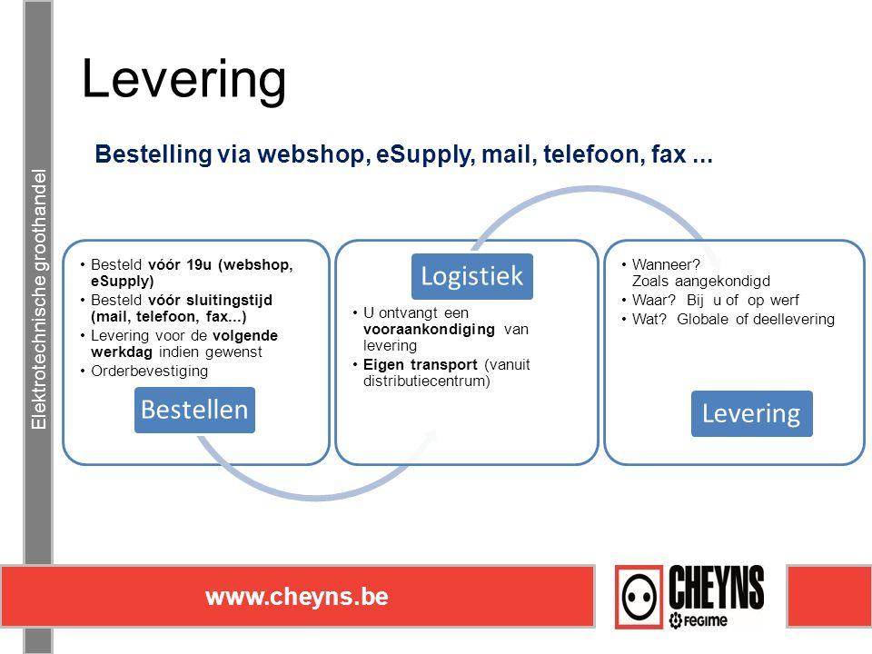 Elektrotechnische groothandel www.cheyns.be Levering Elektrotechnische groothandel www.cheyns.be Bestelling via webshop, eSupply, mail, telefoon, fax...