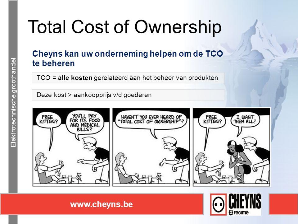 Elektrotechnische groothandel www.cheyns.be Total Cost of Ownership Elektrotechnische groothandel www.cheyns.be Cheyns kan uw onderneming helpen om de TCO te beheren Deze kost > aankoopprijs v/d goederen TCO = alle kosten gerelateerd aan het beheer van produkten