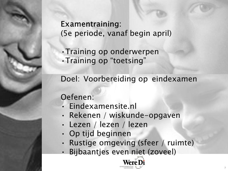 """7 Examentraining: (5e periode, vanaf begin april) Training op onderwerpen Training op """"toetsing"""" Doel:Voorbereiding op eindexamen Oefenen: Eindexamens"""