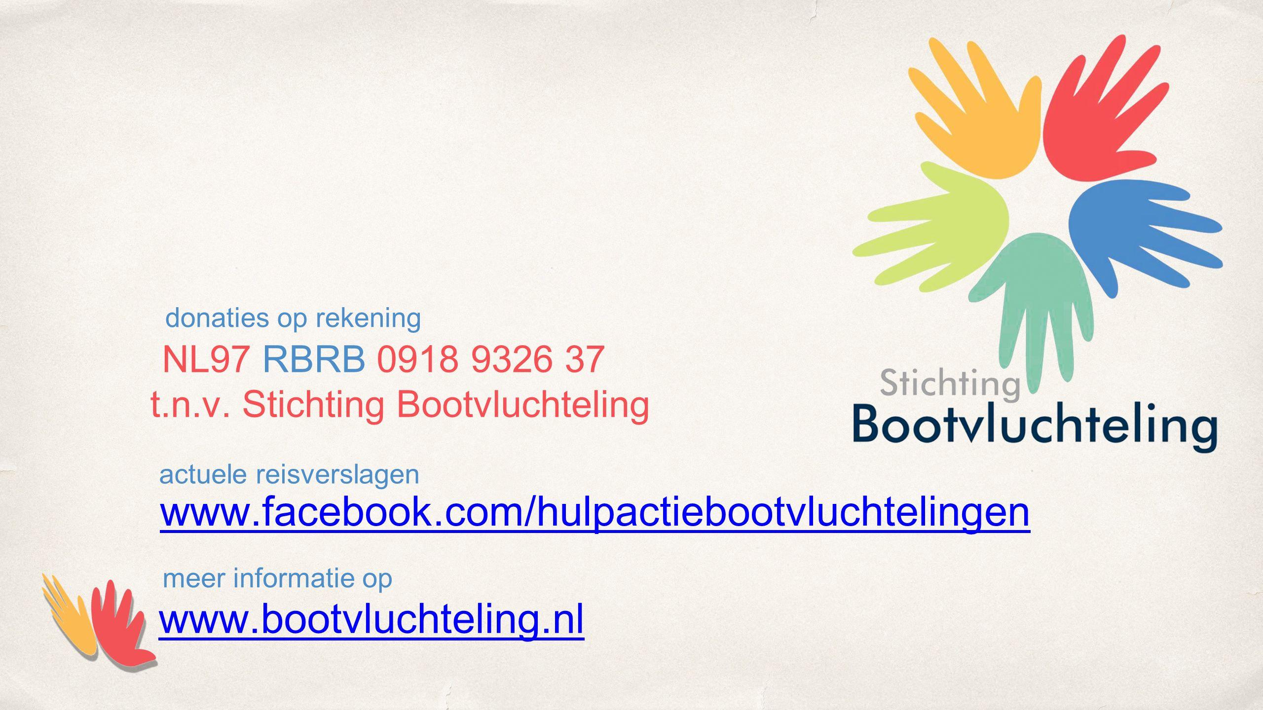www.bootvluchteling.nl meer informatie op NL97 RBRB 0918 9326 37 t.n.v. Stichting Bootvluchteling donaties op rekening www.facebook.com/hulpactiebootv