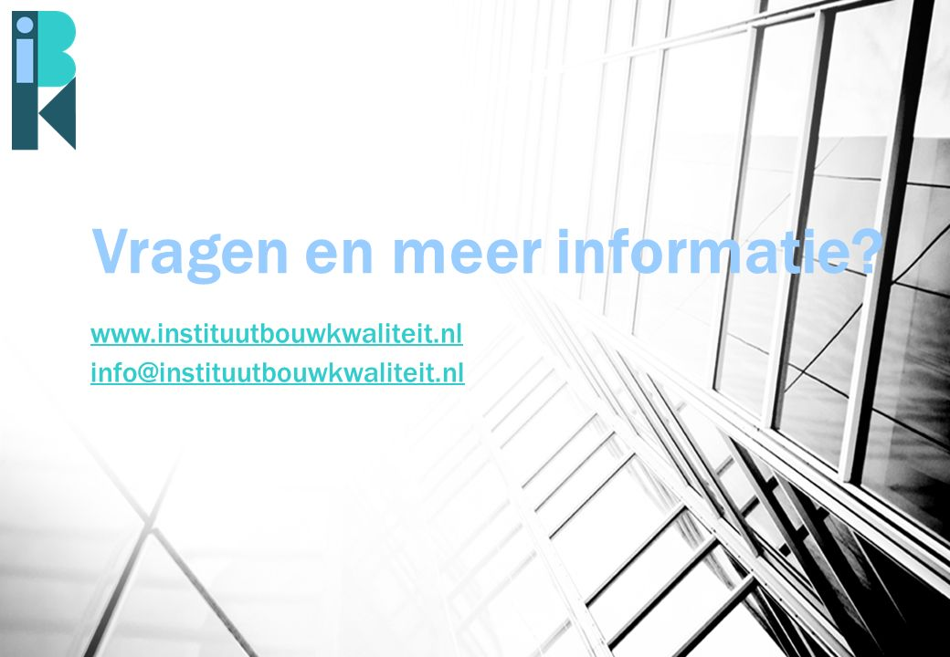 Vragen en meer informatie? www.instituutbouwkwaliteit.nl info@instituutbouwkwaliteit.nl