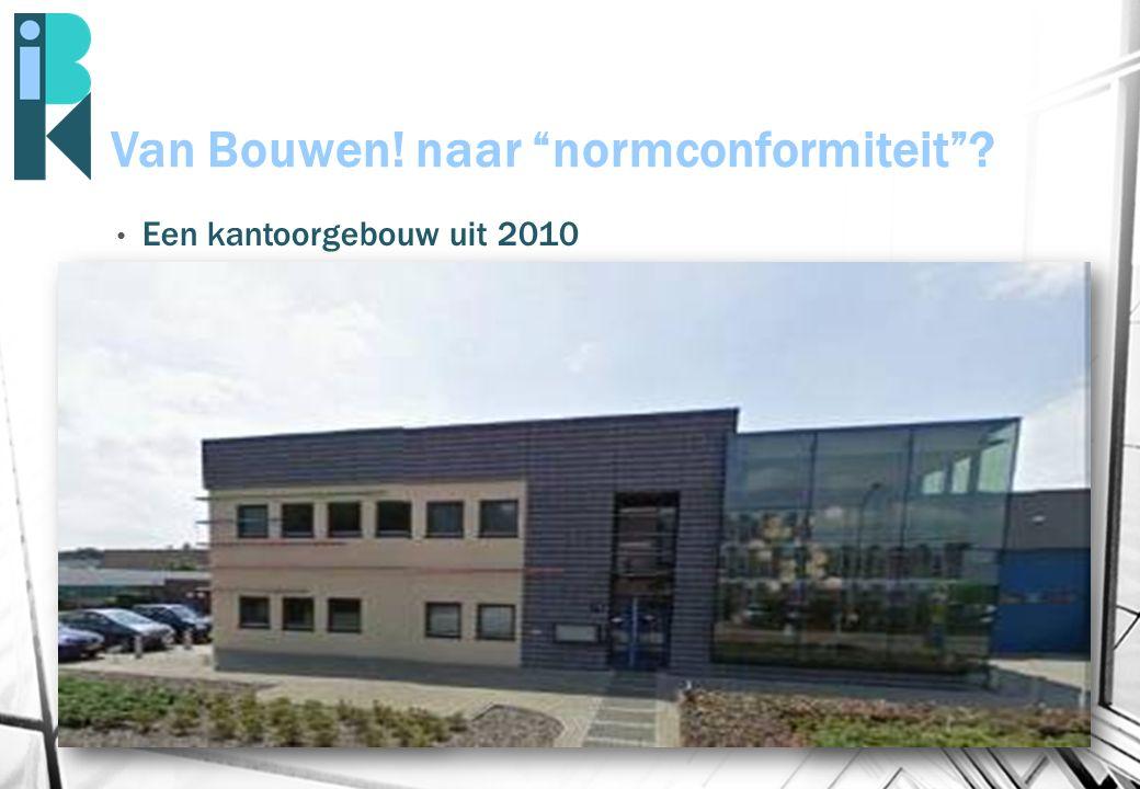 """Van Bouwen! naar """"normconformiteit""""? Een kantoorgebouw uit 2010 11 pagina's formulieren 325 pagina's berekeningen 130 pagina's rapportages 95 tekening"""