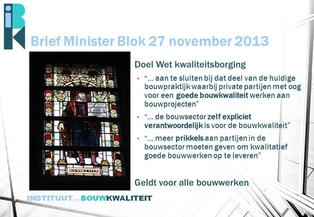 """Brief Minister Blok 27 november 2013 Doel Wet kwaliteitsborging """"… aan te sluiten bij dat deel van de huidige bouwpraktijk waarbij private partijen me"""