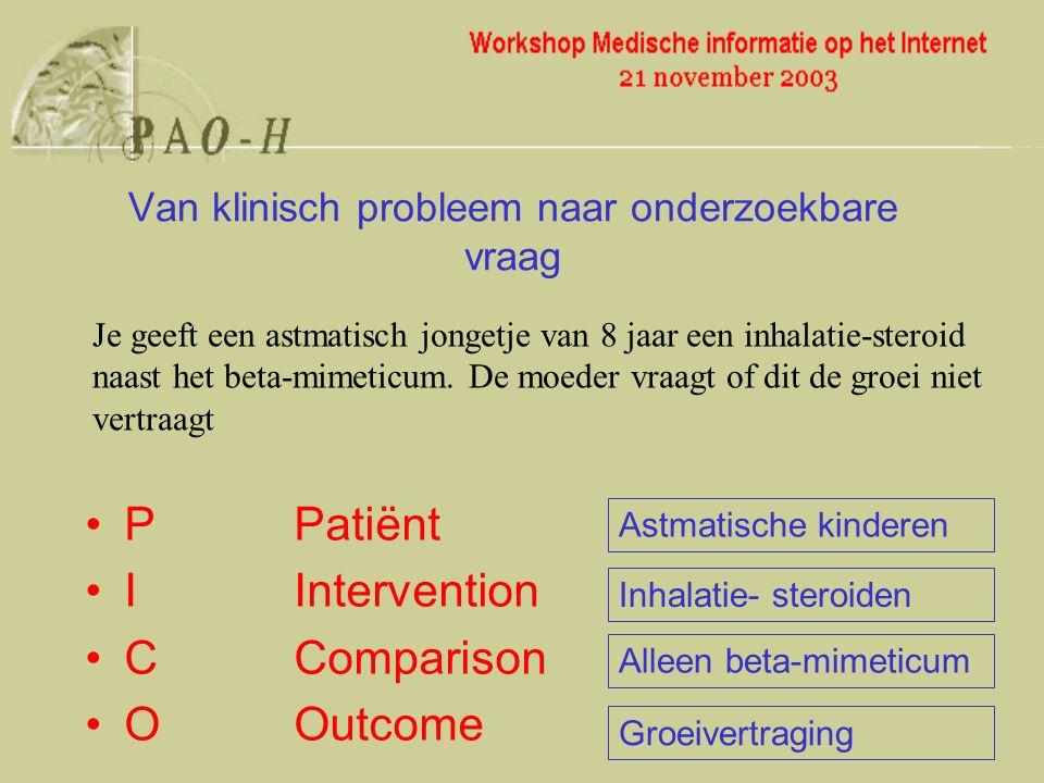 PPatiënt IIntervention CComparison OOutcome Van klinisch probleem naar onderzoekbare vraag Je geeft een astmatisch jongetje van 8 jaar een inhalatie-steroid naast het beta-mimeticum.