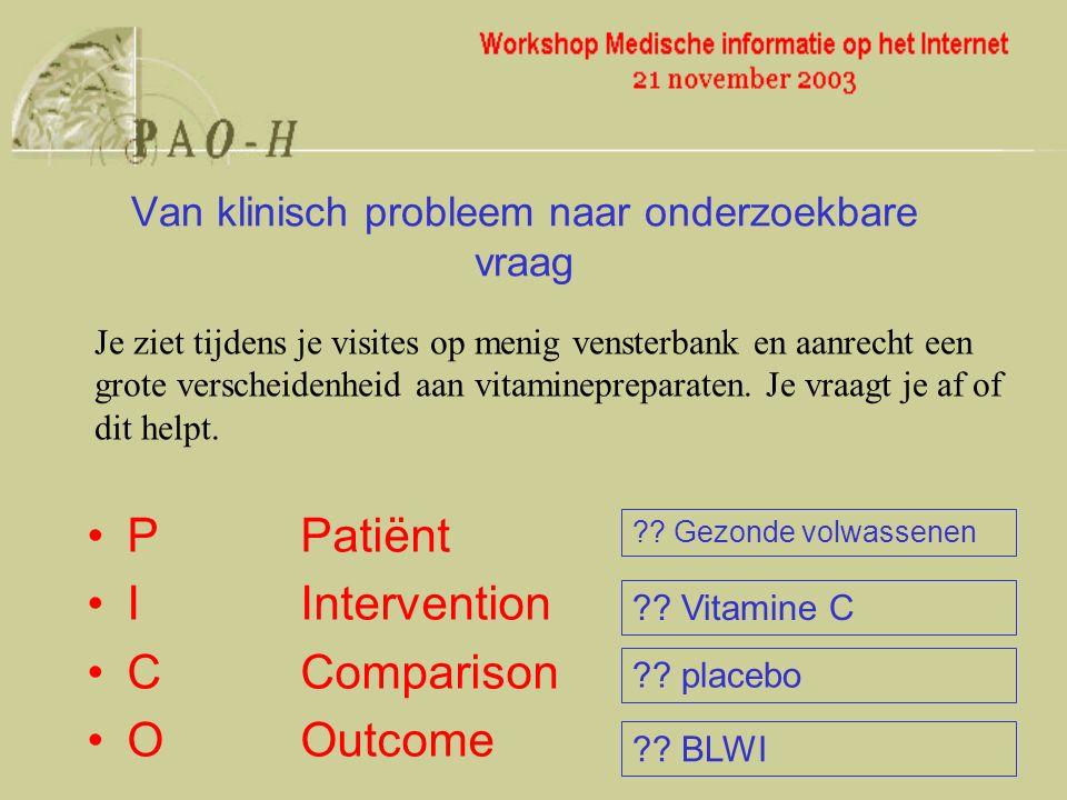 PPatiënt IIntervention CComparison OOutcome Van klinisch probleem naar onderzoekbare vraag Je ziet tijdens je visites op menig vensterbank en aanrecht een grote verscheidenheid aan vitaminepreparaten.