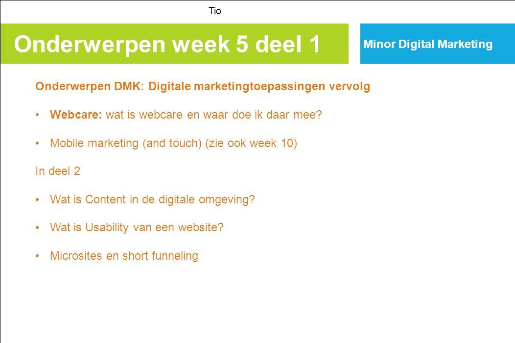 Onderwerpen week 5 deel 1 Tio Onderwerpen DMK: Digitale marketingtoepassingen vervolg Webcare: wat is webcare en waar doe ik daar mee.