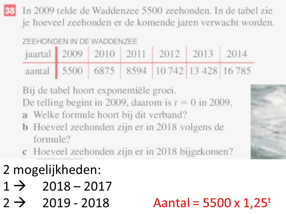 Aantal = 5500 x 1,25 t 2 mogelijkheden: 1  2018 – 2017 2  2019 - 2018