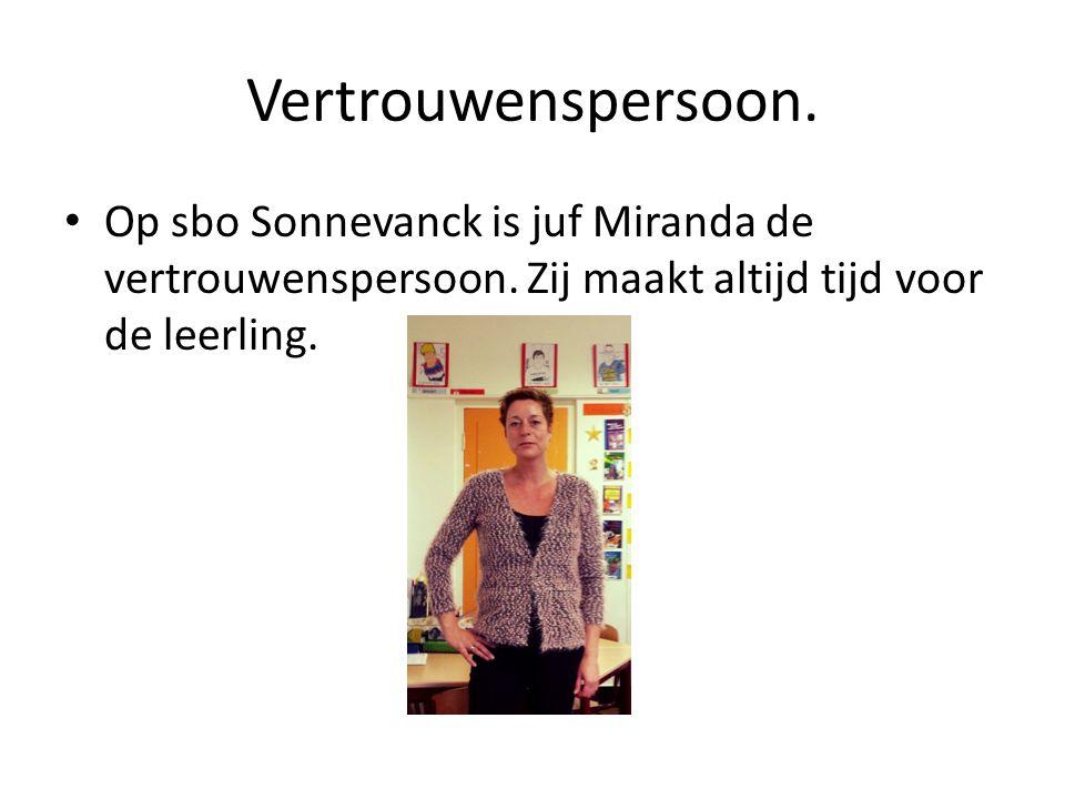 Vertrouwenspersoon. Op sbo Sonnevanck is juf Miranda de vertrouwenspersoon. Zij maakt altijd tijd voor de leerling.