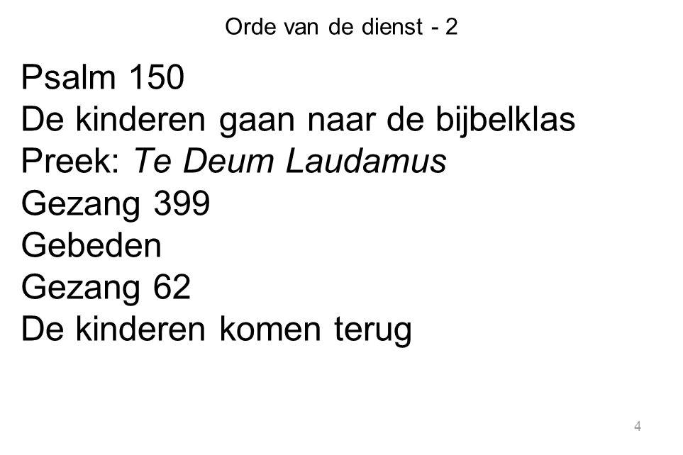 Orde van de dienst - 3 Collectes: Werelddiaconaat en emeritikas Tijdens de collecte: Utrechts Te Deum van Händel Psalm 31 : 1 Zegen 5