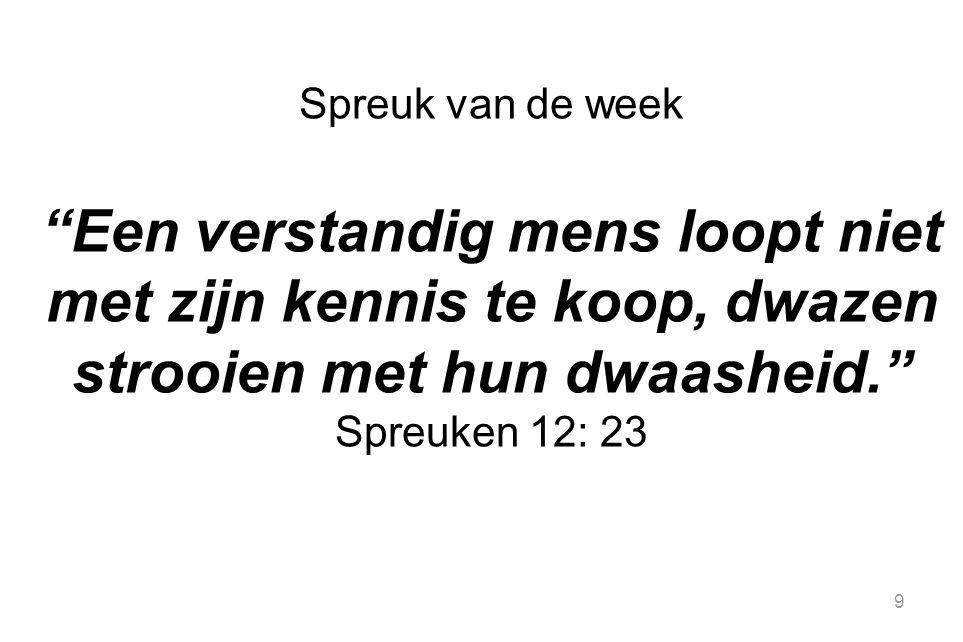 """9 Spreuk van de week """"Een verstandig mens loopt niet met zijn kennis te koop, dwazen strooien met hun dwaasheid."""" Spreuken 12: 23"""