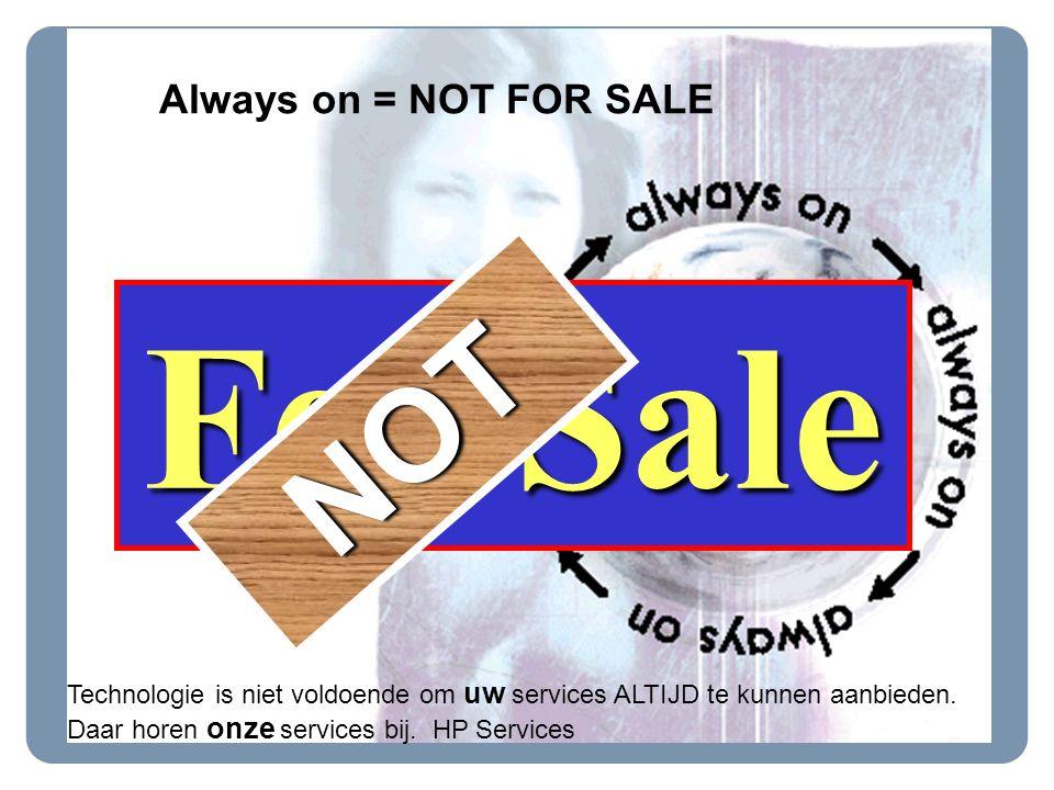 Always on = NOT FOR SALE Technologie is niet voldoende om uw services ALTIJD te kunnen aanbieden.