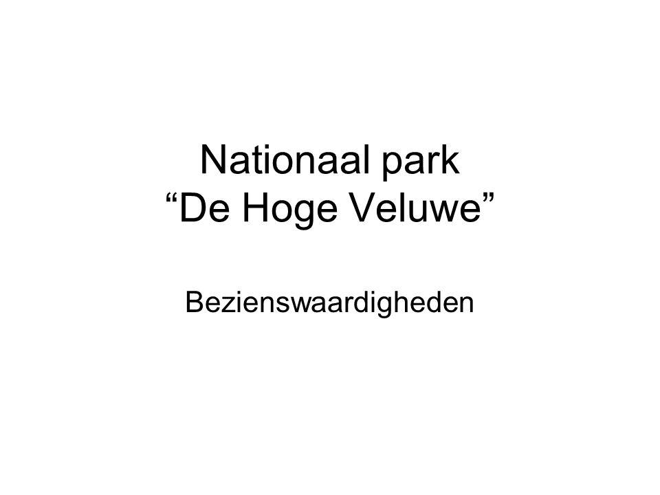 Nationaal park De Hoge Veluwe Bezienswaardigheden