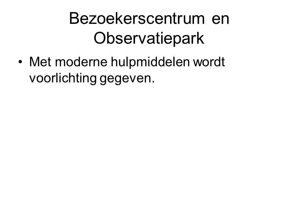 Bezoekerscentrum en Observatiepark Met moderne hulpmiddelen wordt voorlichting gegeven.