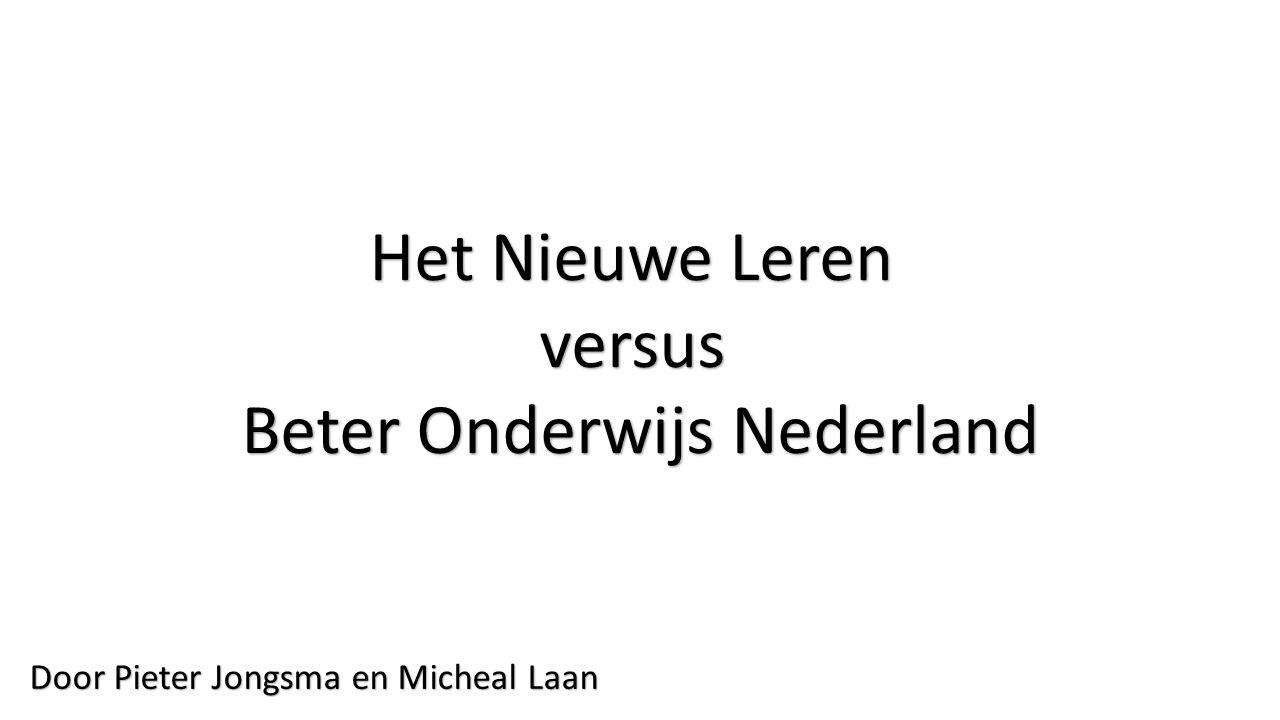 Het Nieuwe Leren versus Beter Onderwijs Nederland Door Pieter Jongsma en Micheal Laan