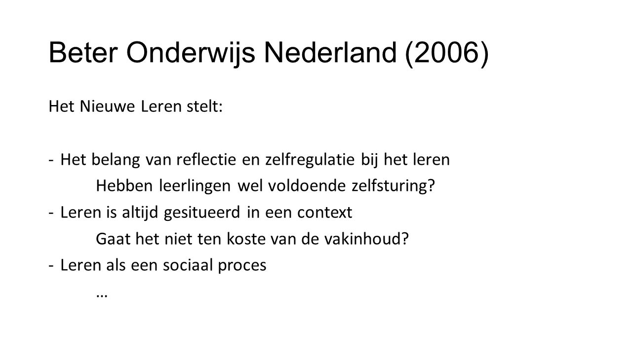 Beter Onderwijs Nederland (2006) Het Nieuwe Leren stelt: -Het belang van reflectie en zelfregulatie bij het leren Hebben leerlingen wel voldoende zelf