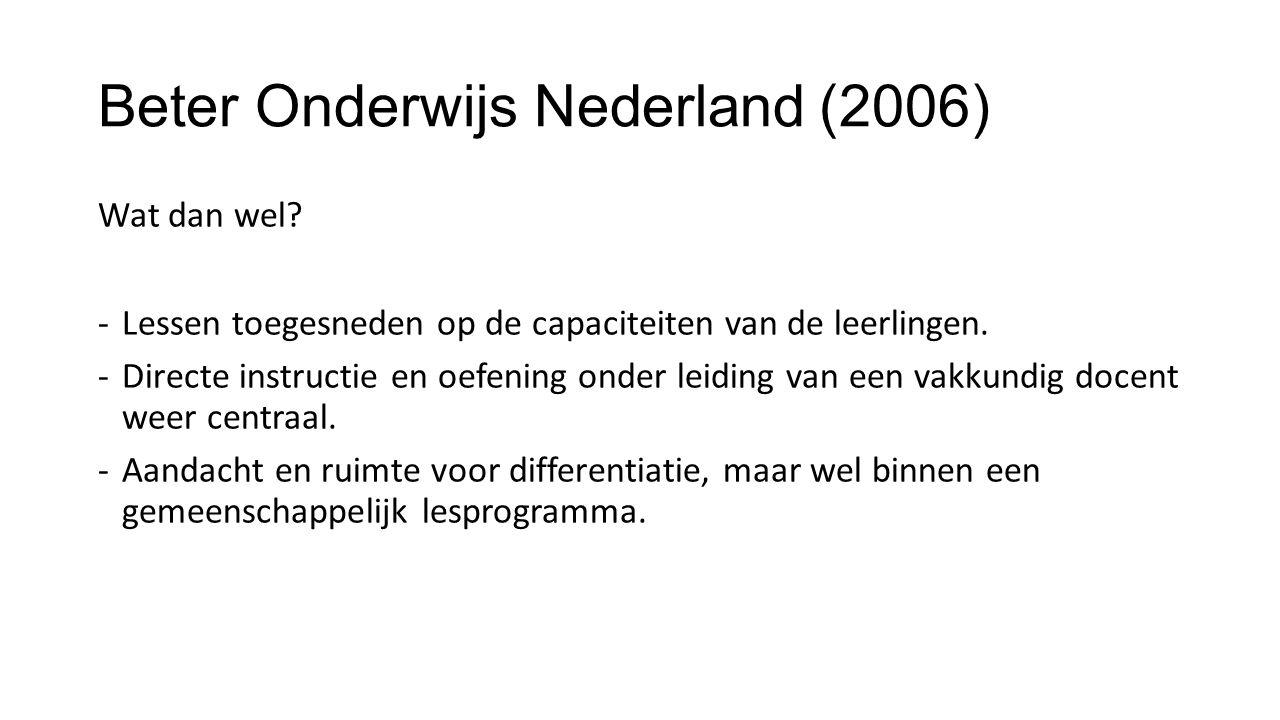 Beter Onderwijs Nederland (2006) Wat dan wel? -Lessen toegesneden op de capaciteiten van de leerlingen. -Directe instructie en oefening onder leiding