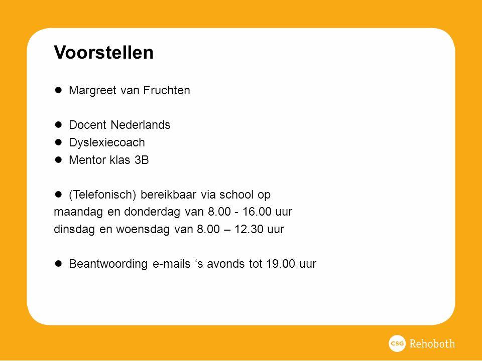 Voorstellen ● Margreet van Fruchten ● Docent Nederlands ● Dyslexiecoach ● Mentor klas 3B ● (Telefonisch) bereikbaar via school op maandag en donderdag