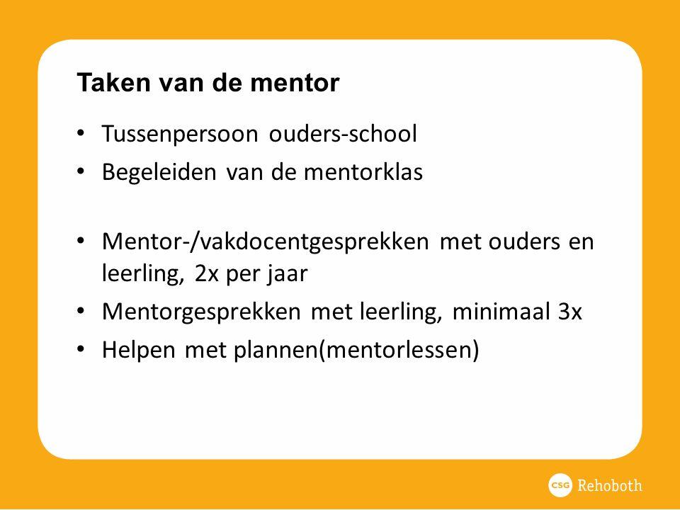 Taken van de mentor Tussenpersoon ouders-school Begeleiden van de mentorklas Mentor-/vakdocentgesprekken met ouders en leerling, 2x per jaar Mentorges