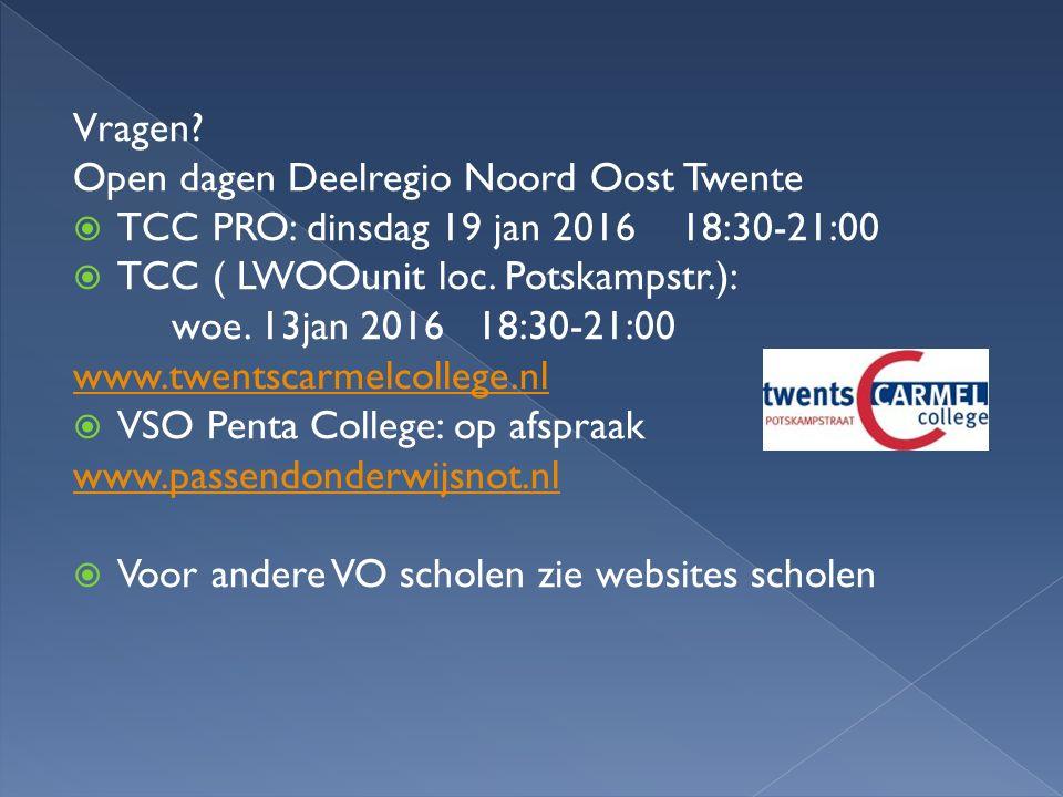 Vragen? Open dagen Deelregio Noord Oost Twente  TCC PRO: dinsdag 19 jan 2016 18:30-21:00  TCC ( LWOOunit loc. Potskampstr.): woe. 13jan 2016 18:30-2